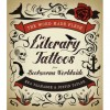 The Word Made Flesh: Literary Tattoos from Bookworms Worldwide (